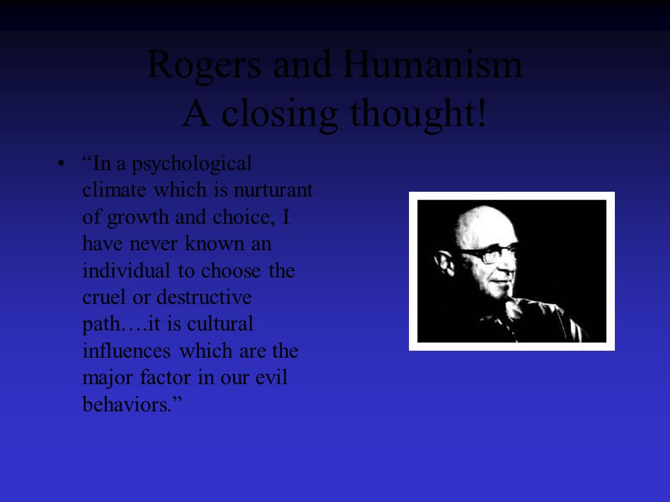 Rogers and Humanism A closing thought.