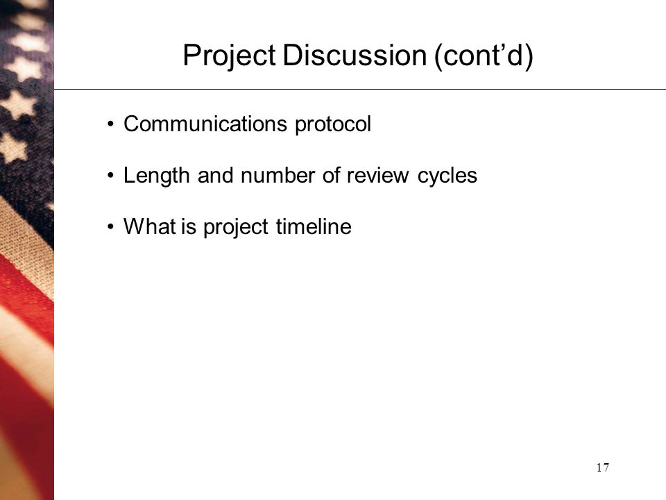 17 Project Discussion (cont'd) Communications protocol Length and number of review cycles What is project timeline