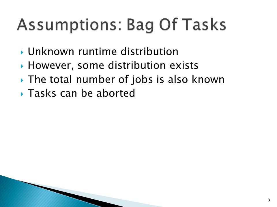  Unknown runtime distribution  However, some distribution exists  The total number of jobs is also known  Tasks can be aborted 3