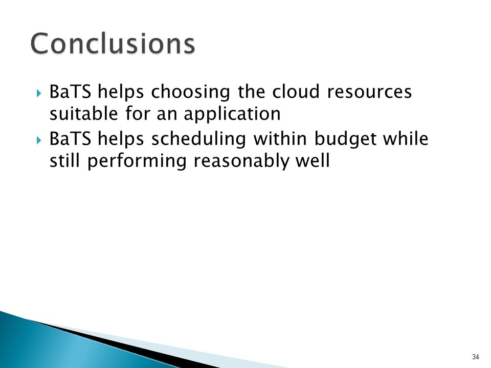  BaTS helps choosing the cloud resources suitable for an application  BaTS helps scheduling within budget while still performing reasonably well 34