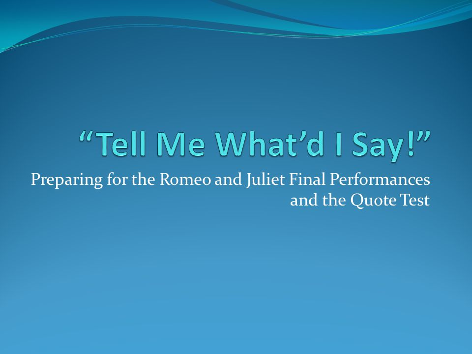 Preparing for the Romeo and Juliet Final Performances and the Quote Test