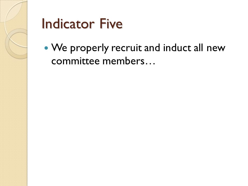 Indicator Five We properly recruit and induct all new committee members…