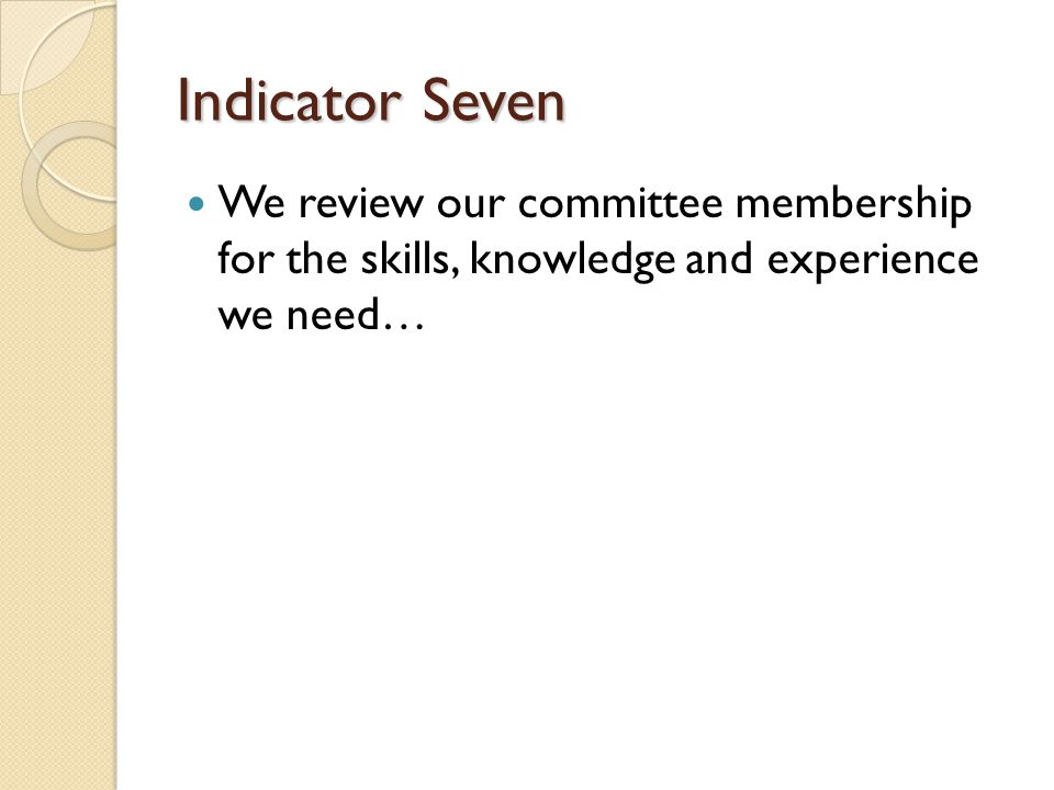 Indicator Seven We review our committee membership for the skills, knowledge and experience we need…