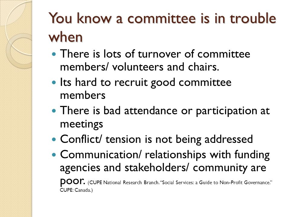 You know a committee is in trouble when There is lots of turnover of committee members/ volunteers and chairs.