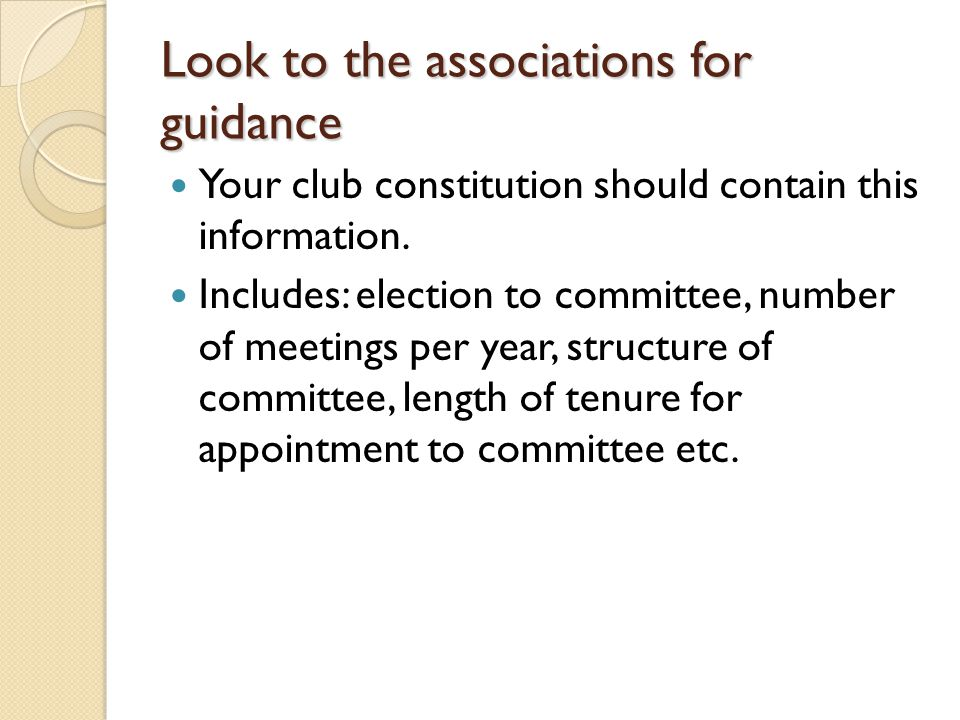 Look to the associations for guidance Your club constitution should contain this information.