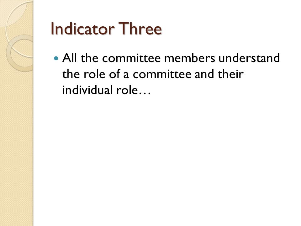 Indicator Three All the committee members understand the role of a committee and their individual role…