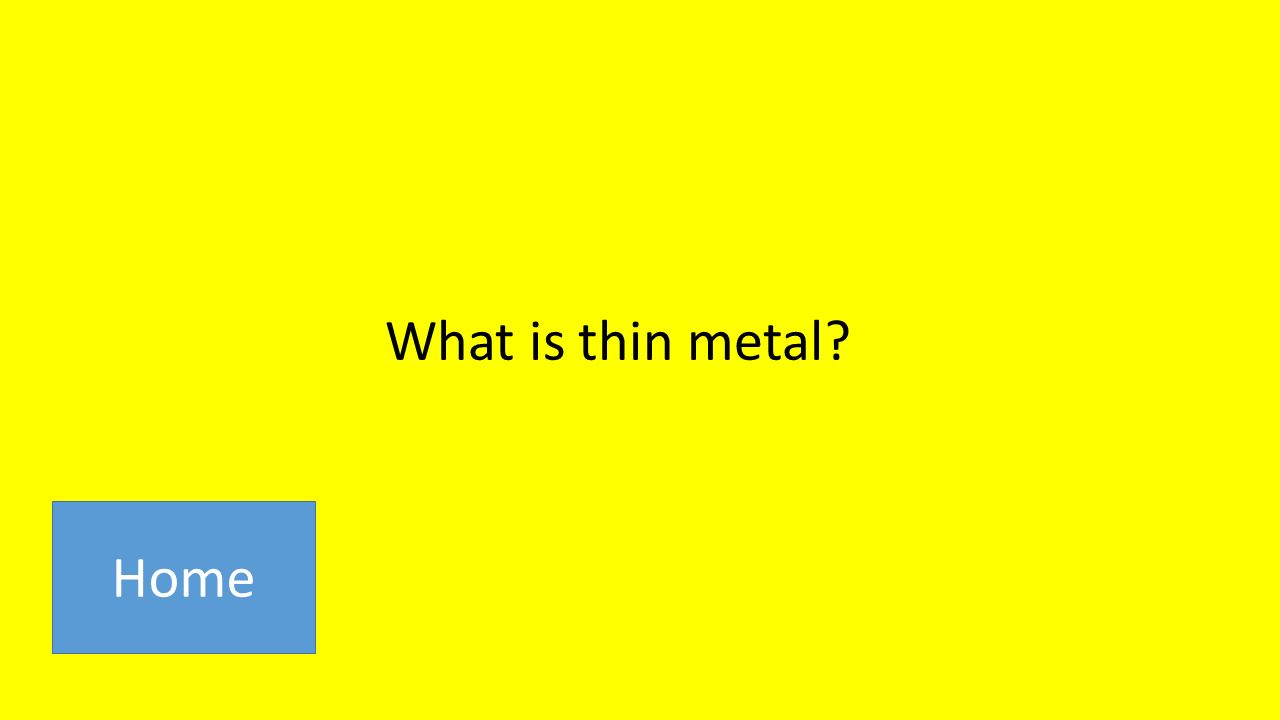 What is thin metal Home
