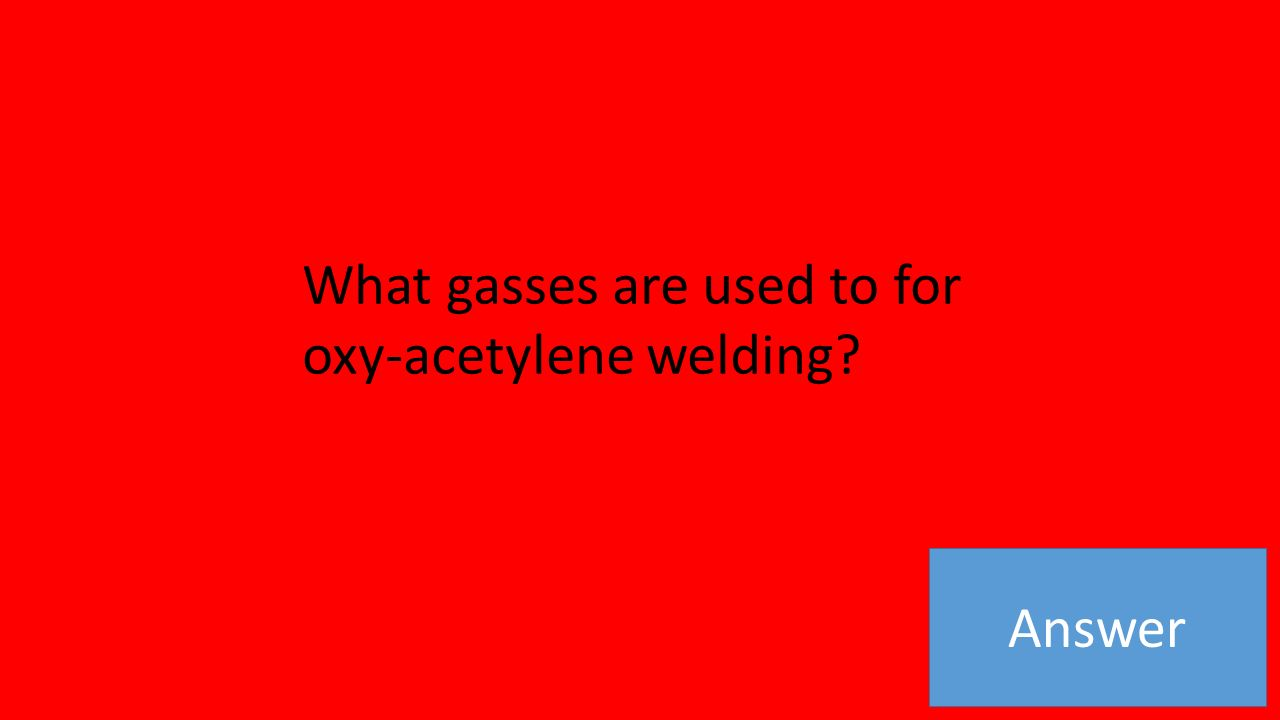 Answer What gasses are used to for oxy-acetylene welding