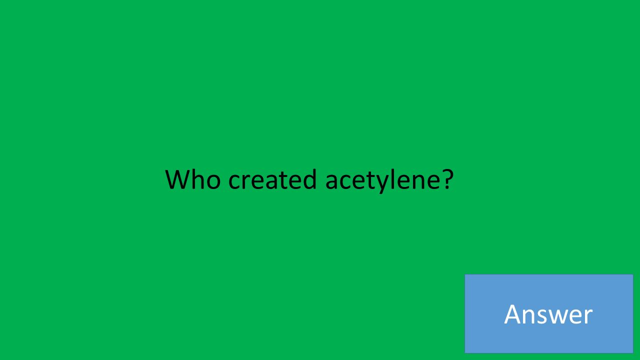 Answer Who created acetylene