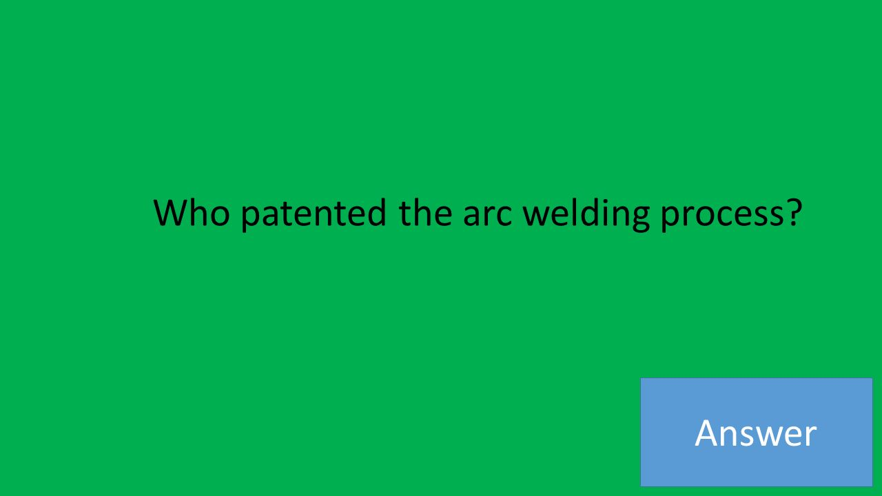 Answer Who patented the arc welding process