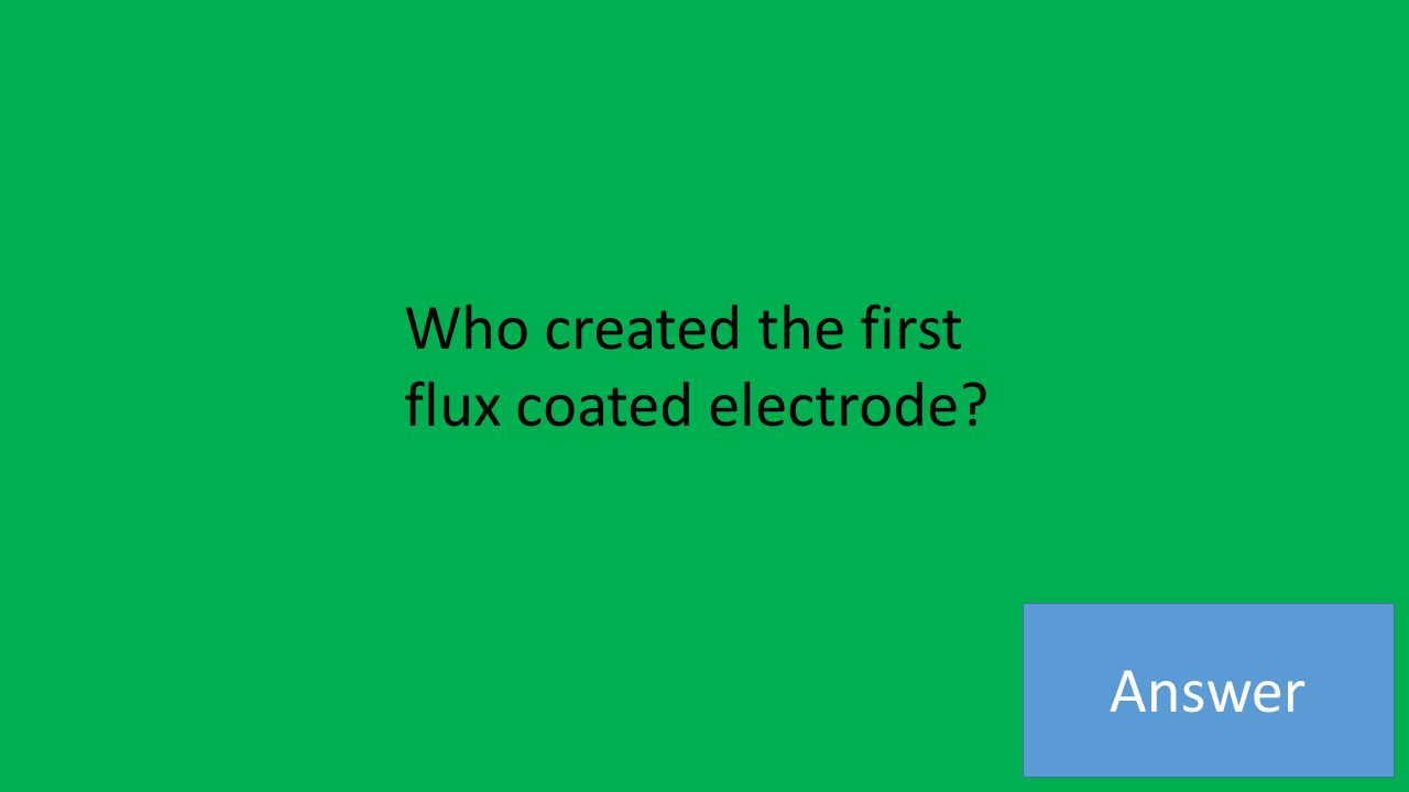 Answer Who created the first flux coated electrode