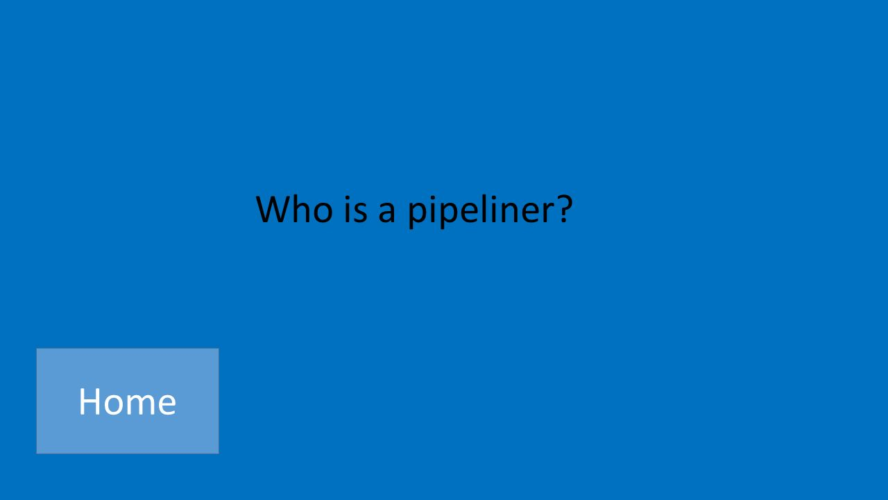 Who is a pipeliner Home