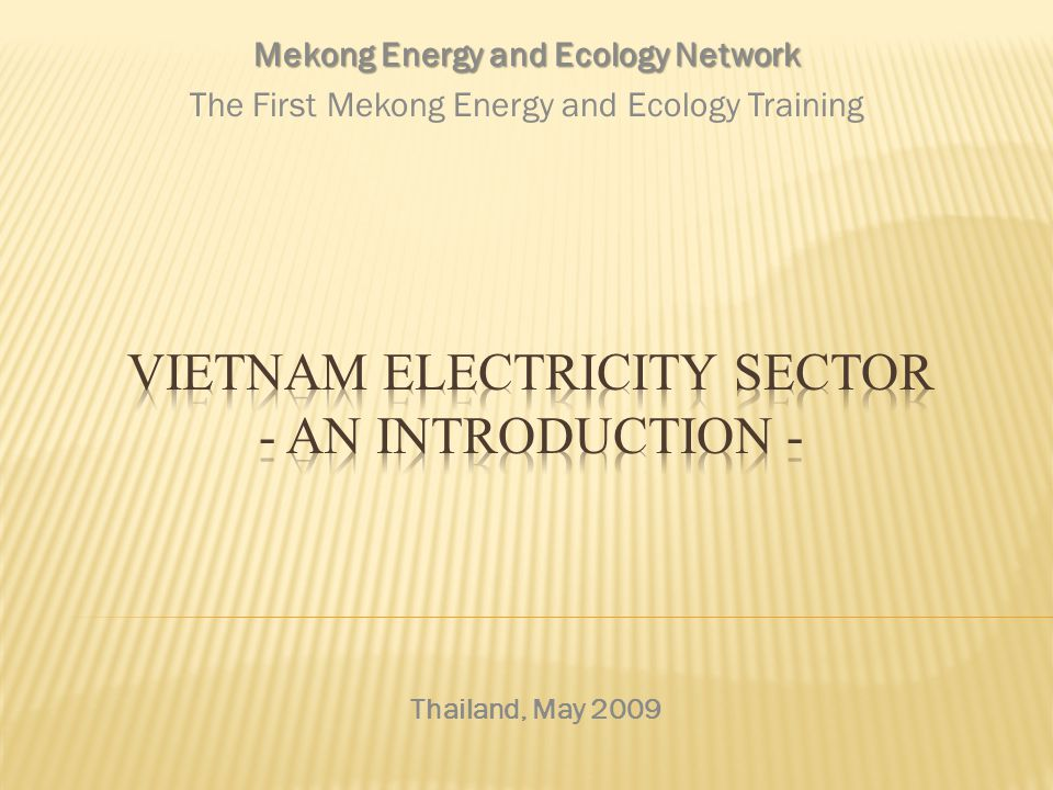 Thailand, May 2009 Mekong Energy and Ecology Network The First Mekong Energy and Ecology Training