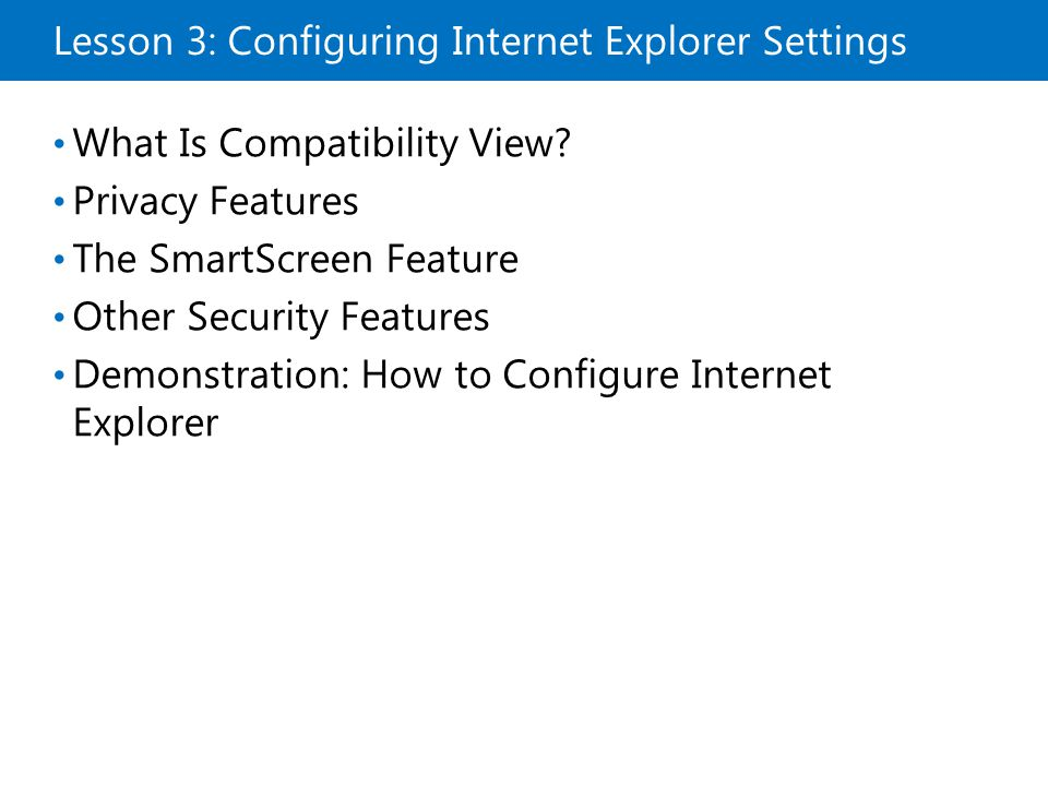 Lesson 3: Configuring Internet Explorer Settings What Is Compatibility View.