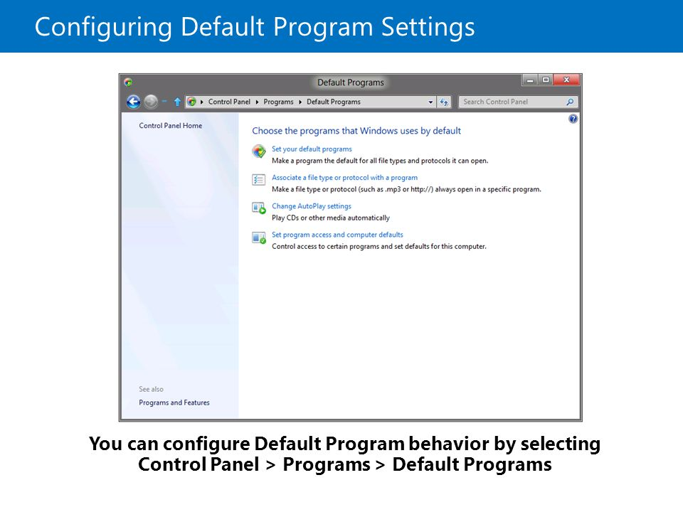 Configuring Default Program Settings You can configure Default Program behavior by selecting Control Panel > Programs > Default Programs