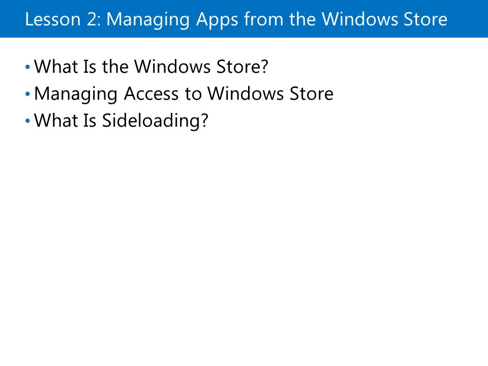 Lesson 2: Managing Apps from the Windows Store What Is the Windows Store.