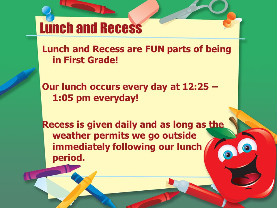 Lunch and Recess Lunch and Recess are FUN parts of being in First Grade.