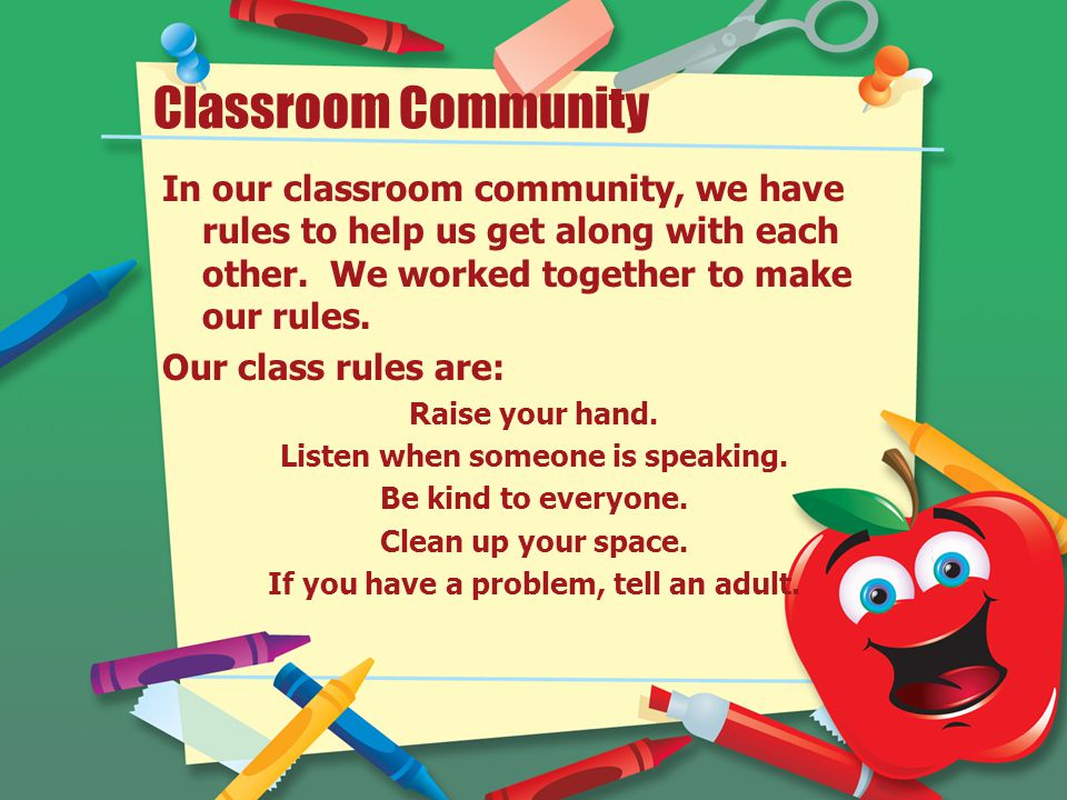 Classroom Community In our classroom community, we have rules to help us get along with each other.