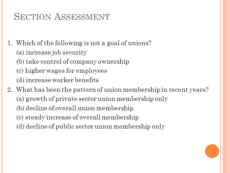 S ECTION A SSESSMENT 1. Which of the following is not a goal of unions.