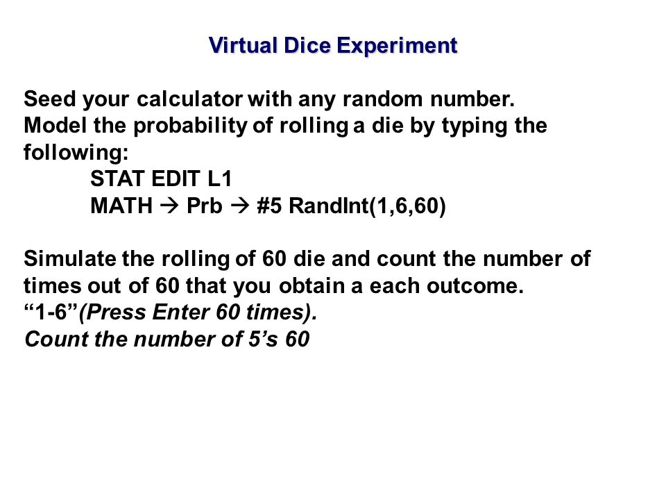 Virtual Dice Experiment Seed your calculator with any random number.