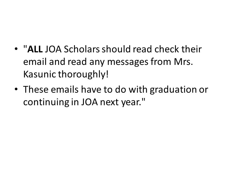 ALL JOA Scholars should read check their  and read any messages from Mrs.