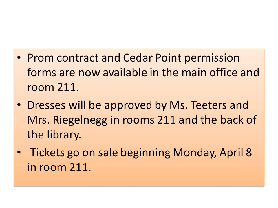 Prom contract and Cedar Point permission forms are now available in the main office and room 211.