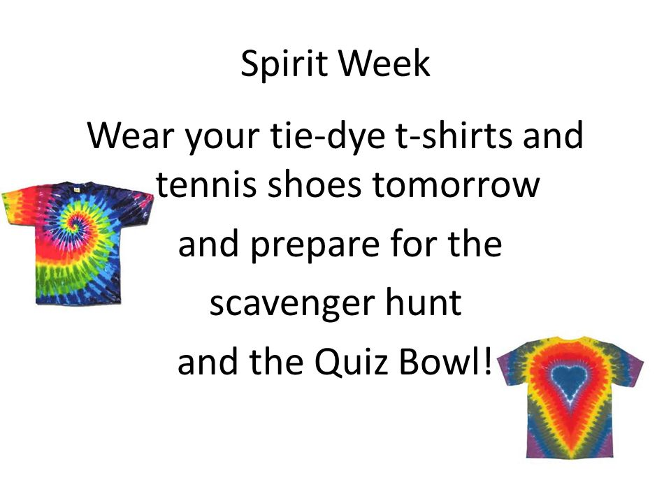 Spirit Week Wear your tie-dye t-shirts and tennis shoes tomorrow and prepare for the scavenger hunt and the Quiz Bowl!