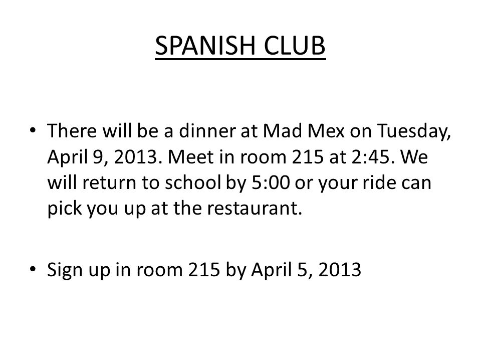SPANISH CLUB There will be a dinner at Mad Mex on Tuesday, April 9, 2013.