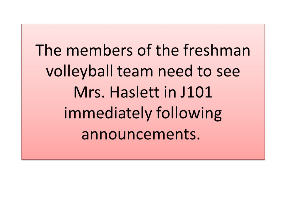 The members of the freshman volleyball team need to see Mrs.