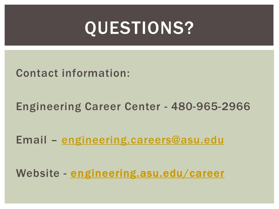 Contact information: Engineering Career Center – Website - engineering.asu.edu/careerengineering.asu.edu/career QUESTIONS