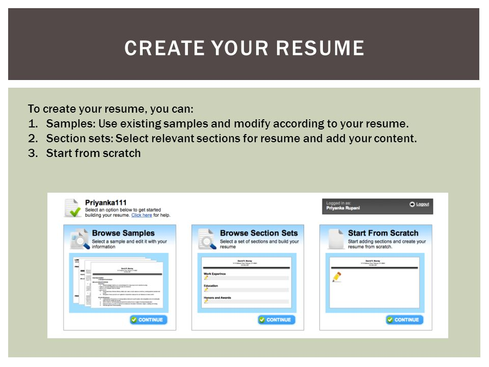 CREATE YOUR RESUME To create your resume, you can: 1.Samples: Use existing samples and modify according to your resume.