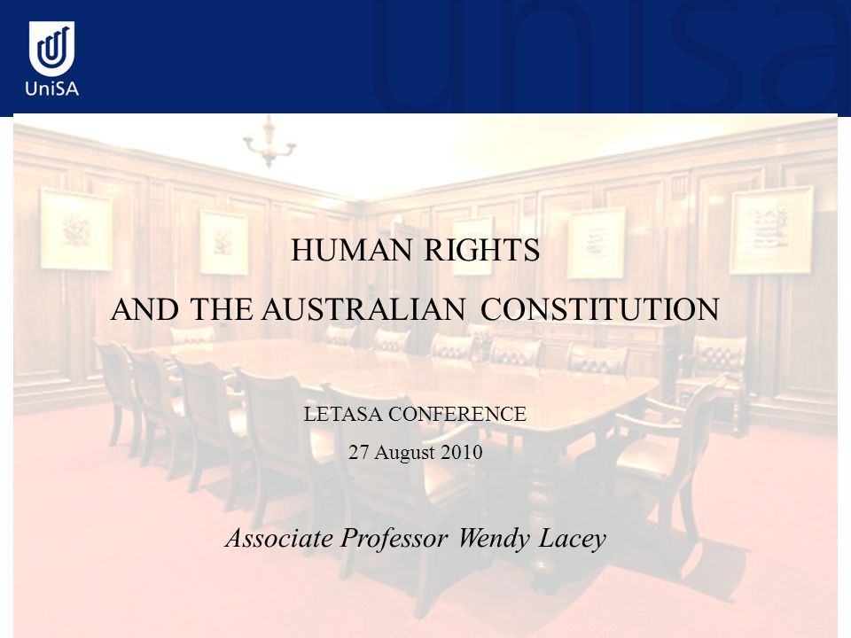 HUMAN RIGHTS AND THE AUSTRALIAN CONSTITUTION LETASA CONFERENCE 27 August 2010 Associate Professor Wendy Lacey