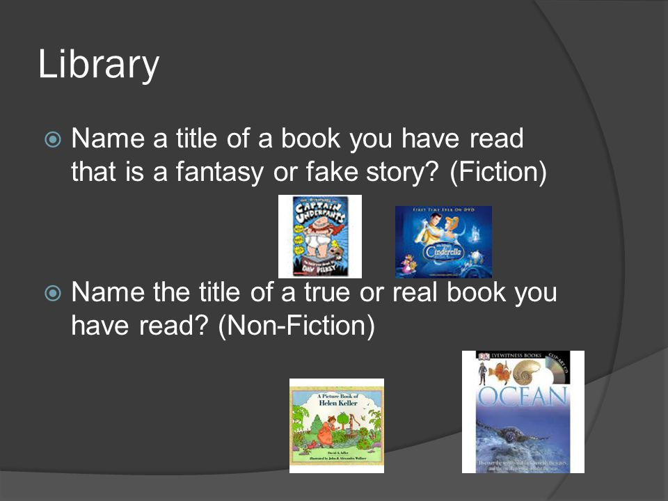 Library  Name a title of a book you have read that is a fantasy or fake story.