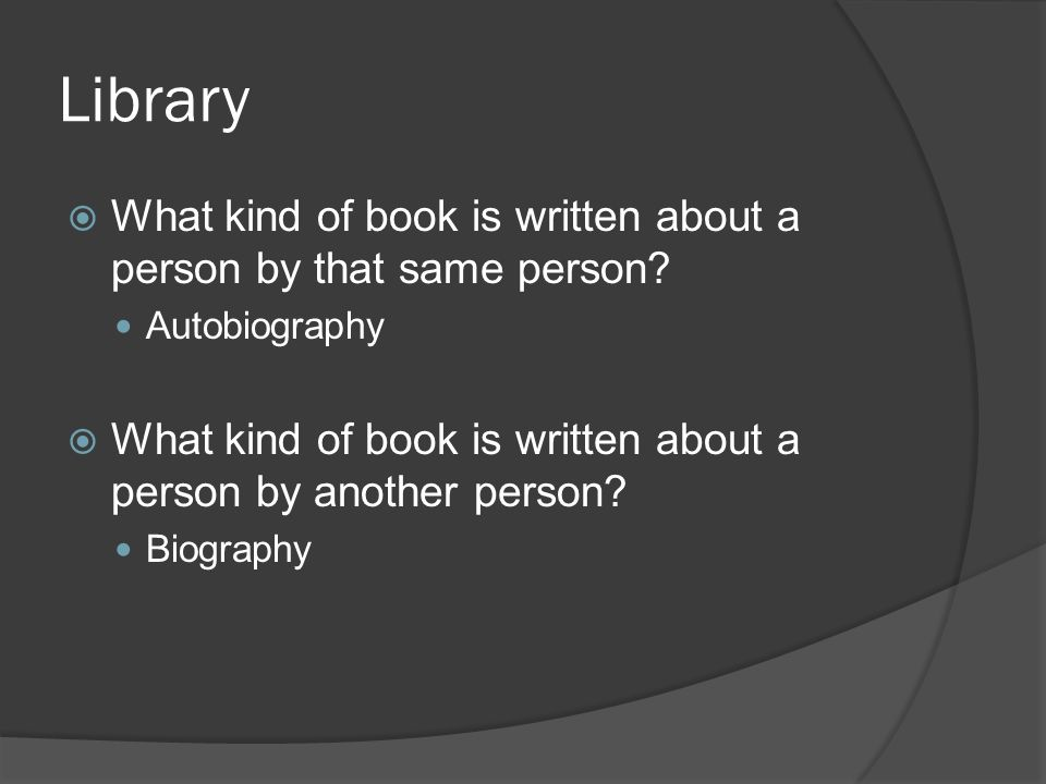 Library  What kind of book is written about a person by that same person.