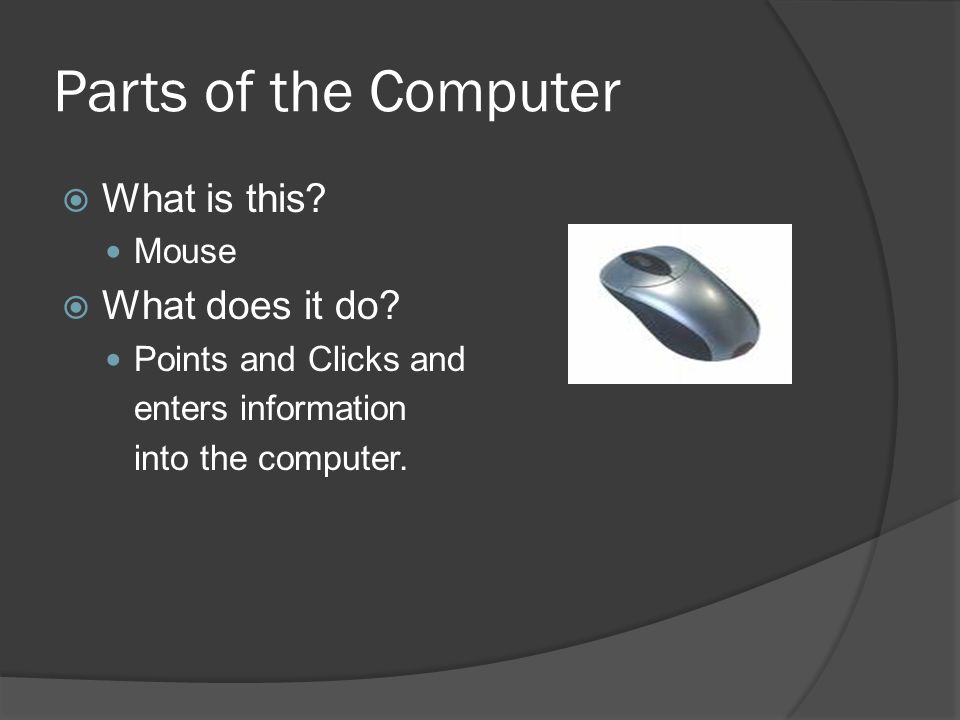 Parts of the Computer  What is this. Mouse  What does it do.