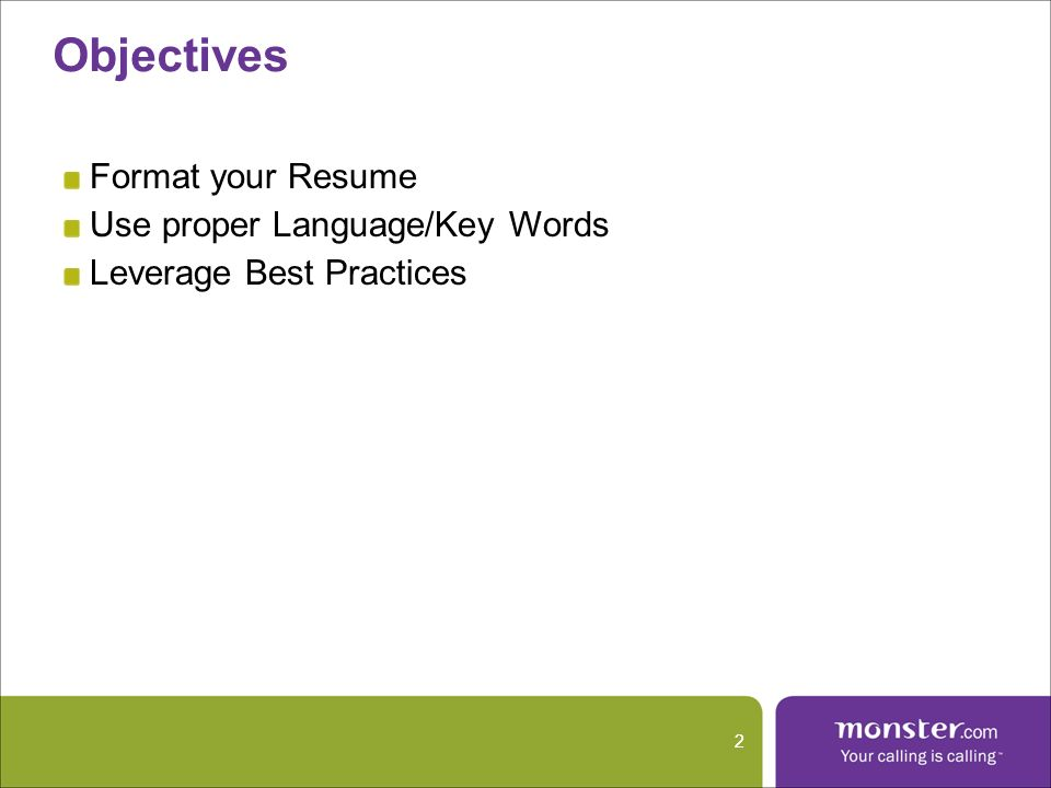 2 Objectives Format your Resume Use proper Language/Key Words Leverage Best Practices 2