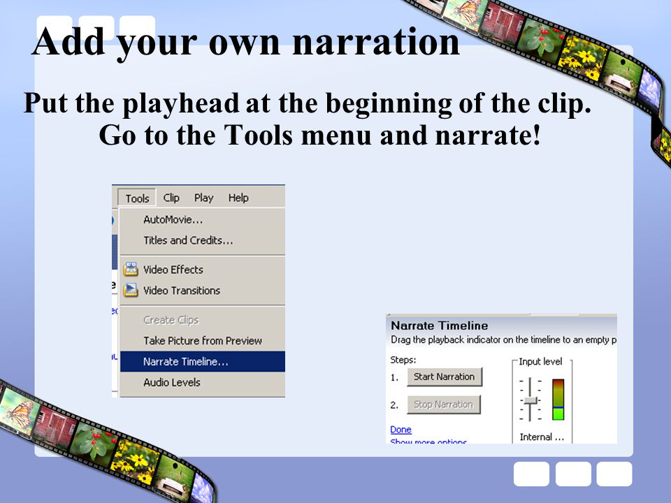Add your own narration Put the playhead at the beginning of the clip.
