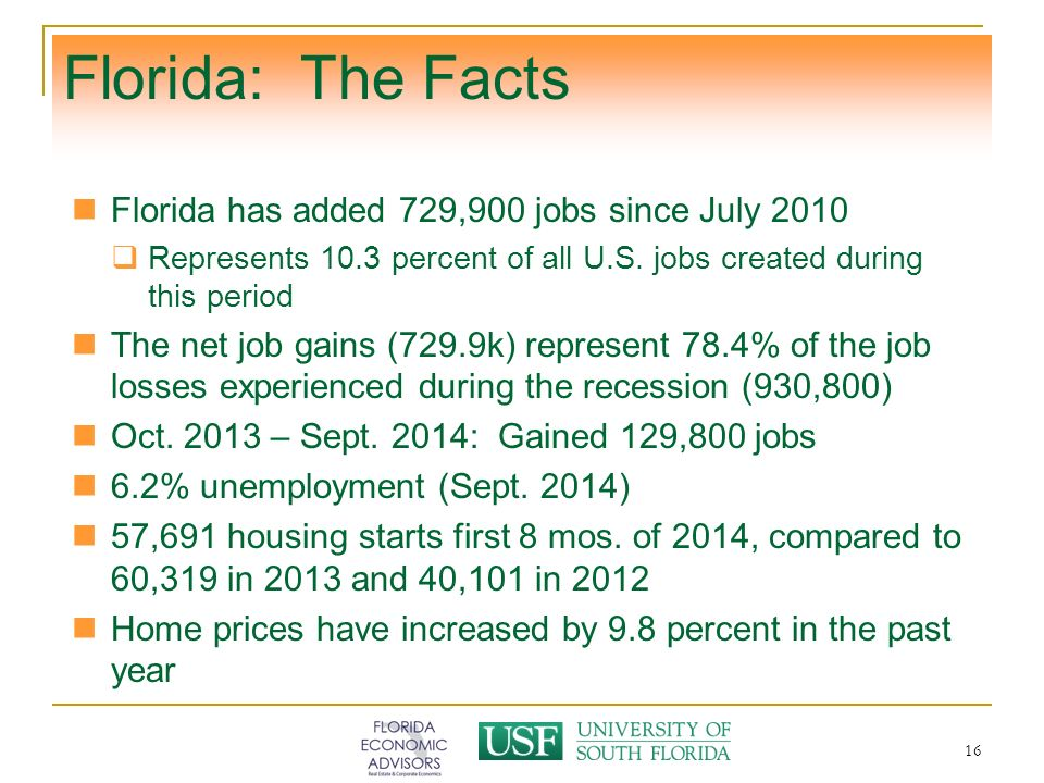 16 Florida: The Facts Florida has added 729,900 jobs since July 2010  Represents 10.3 percent of all U.S.