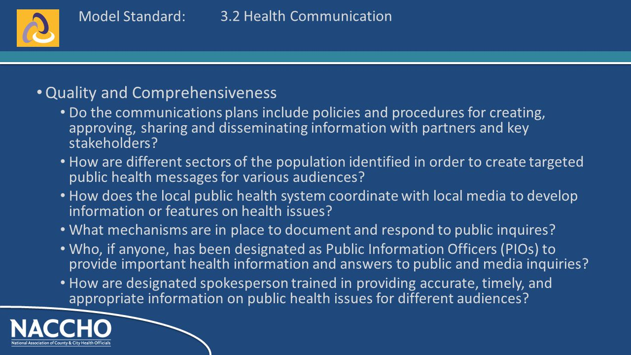 Model Standard: Quality and Comprehensiveness Do the communications plans include policies and procedures for creating, approving, sharing and disseminating information with partners and key stakeholders.