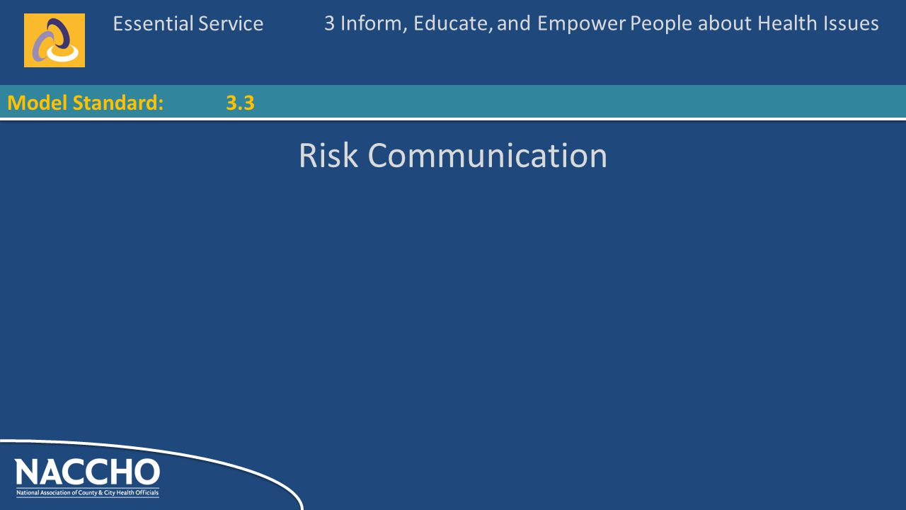 Essential Service Model Standard: Risk Communication 3 Inform, Educate, and Empower People about Health Issues 3.3
