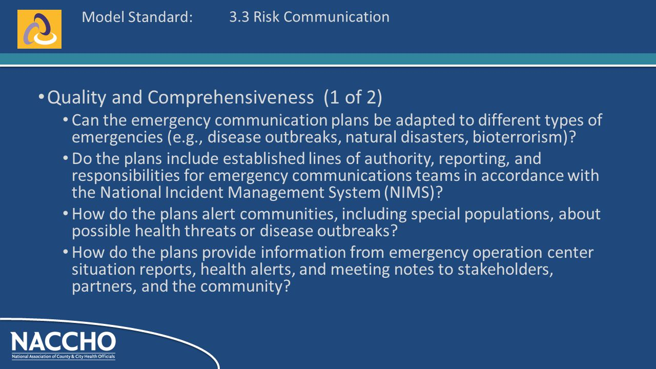 Model Standard: Quality and Comprehensiveness (1 of 2) Can the emergency communication plans be adapted to different types of emergencies (e.g., disease outbreaks, natural disasters, bioterrorism).