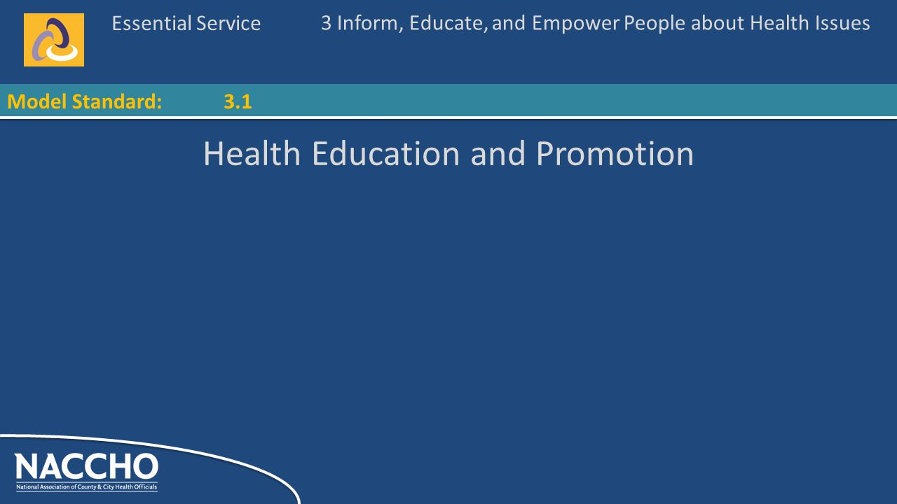 Essential Service Model Standard: Health Education and Promotion 3 Inform, Educate, and Empower People about Health Issues 3.1
