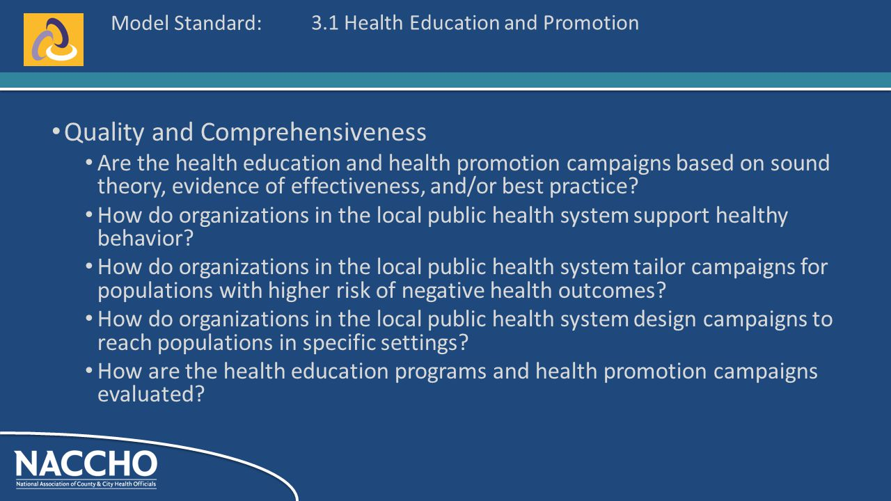 Model Standard: Quality and Comprehensiveness Are the health education and health promotion campaigns based on sound theory, evidence of effectiveness, and/or best practice.