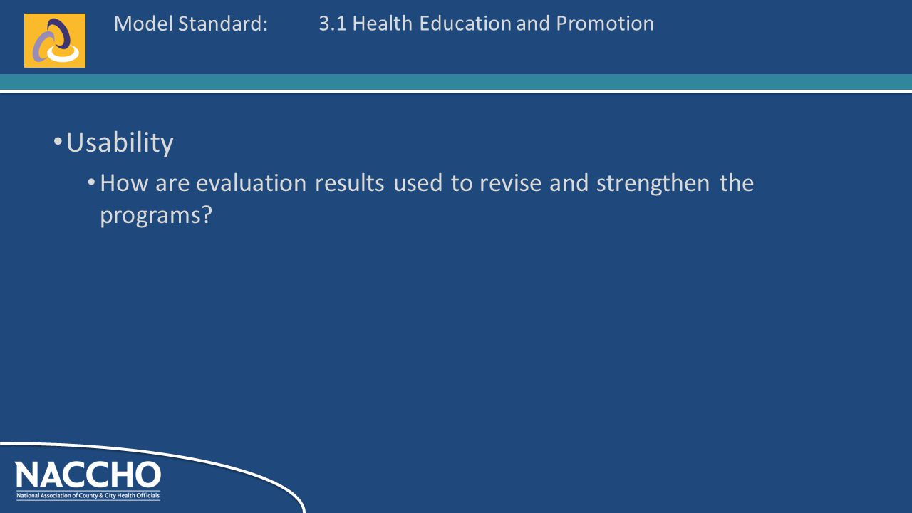 Model Standard: Usability How are evaluation results used to revise and strengthen the programs.