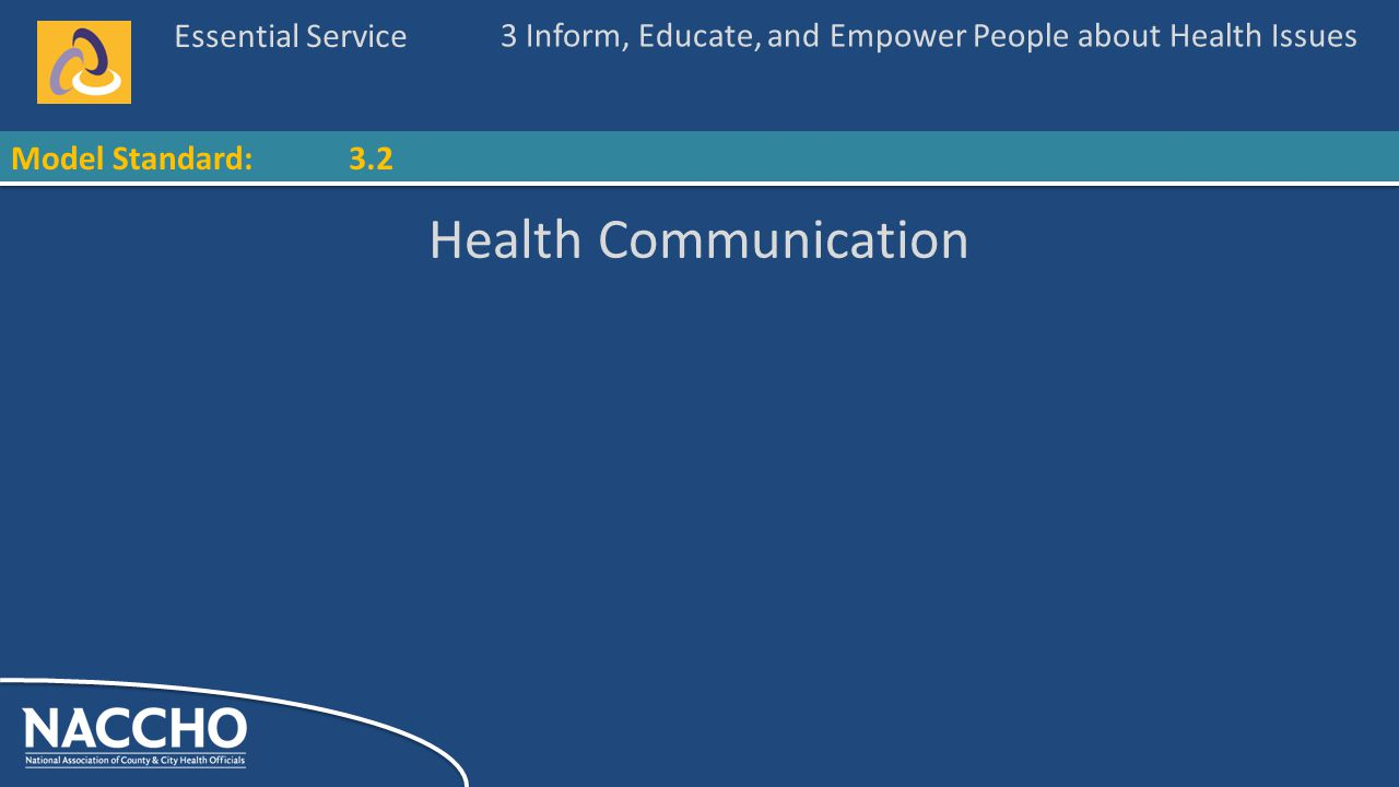 Essential Service Model Standard: Health Communication 3 Inform, Educate, and Empower People about Health Issues 3.2