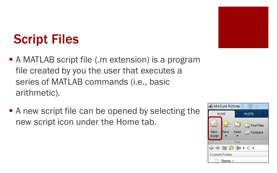 Script Files  A MATLAB script file (.m extension) is a program file created by you the user that executes a series of MATLAB commands (i.e., basic arithmetic).