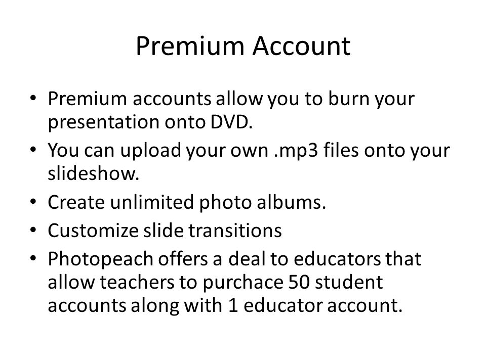 Premium Account Premium accounts allow you to burn your presentation onto DVD.