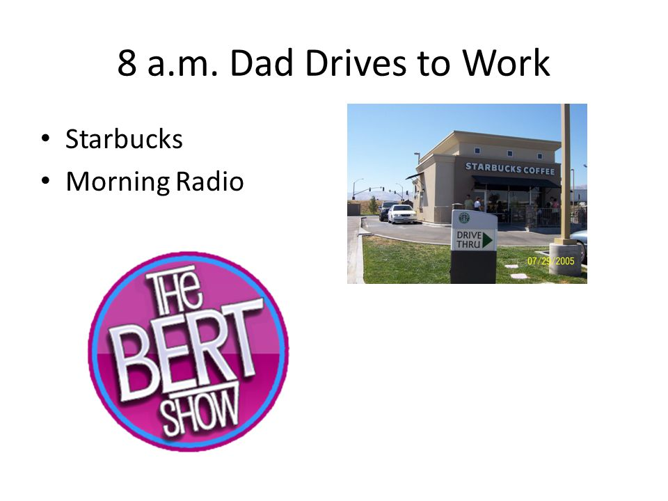 8 a.m. Dad Drives to Work Starbucks Morning Radio