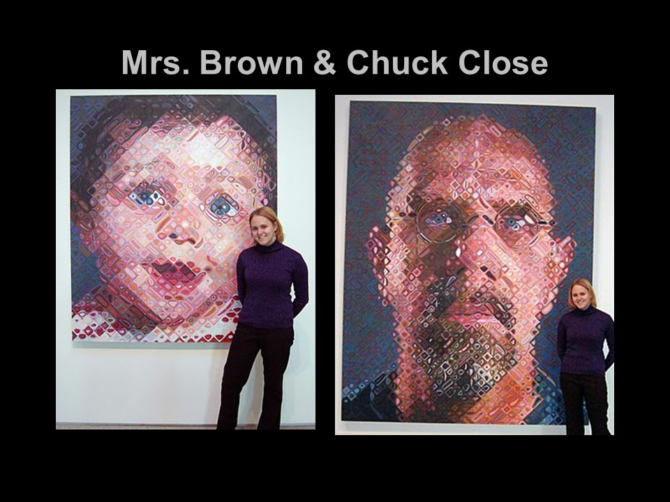 Mrs. Brown & Chuck Close