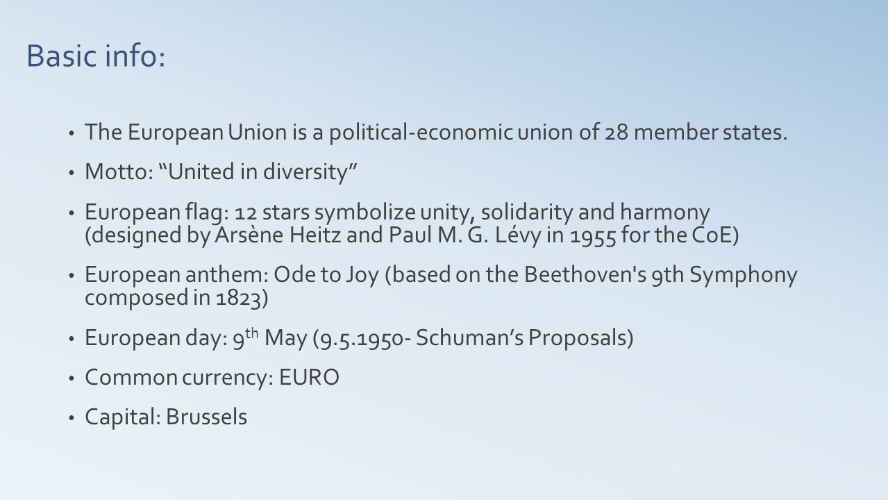 Basic info: The European Union is a political-economic union of 28 member states.